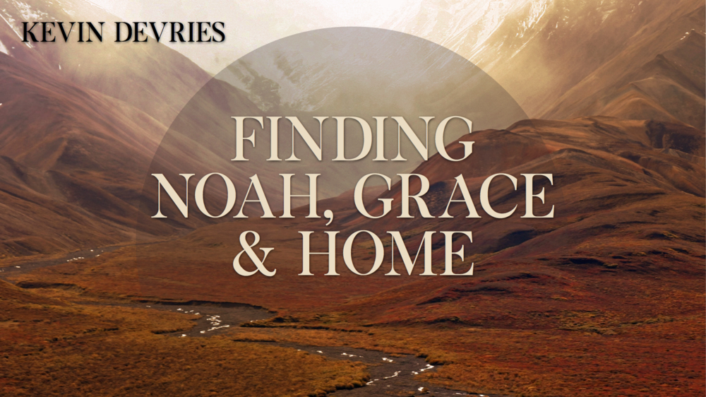 Finding Noah, Grace, & Home - Kevin Devries
