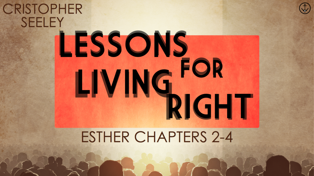 Lessons For Living Right - Cris Seeley | Esther 2-4