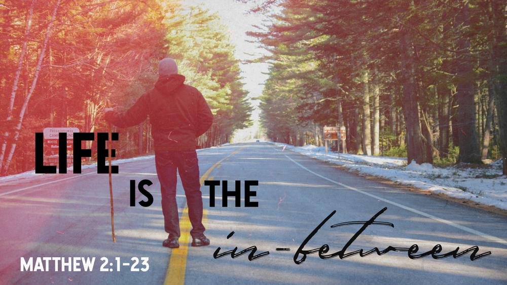 Life is the In-Between - Justin Marbury   Matthew 2:1-23