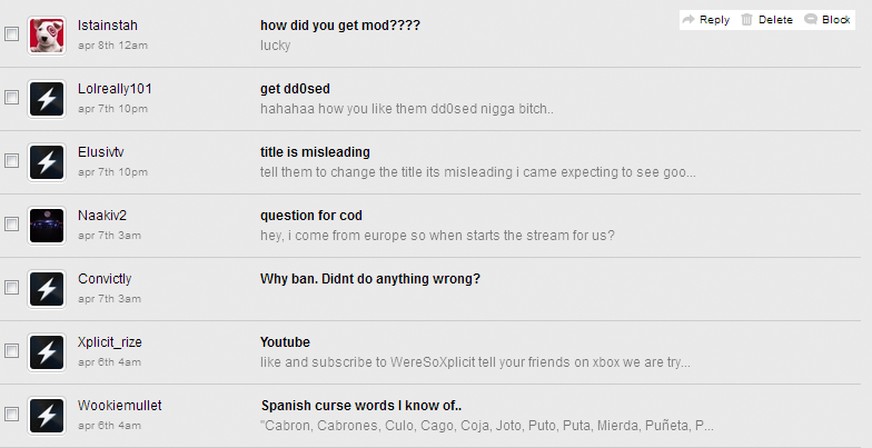 "Part of my inbox after modding the COD Championships, or as I like to call it  Every COD Gamer Summed Up      Wish-I-Were-Invited Gamer   ""I'm Hot Shit with my  17 dollars "" Gamer   COD isn't an eSport Gamer   Let me Ask you to Google that For Me Gamer   ""Nazis and Hitler is cool"" Gamer  (this is how he got banned, by caps-lock spamming)   Sub4Sub Gamer   Good Guy Gamer (he was helping me with the profanity filters)"