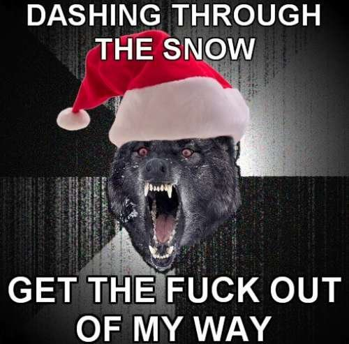 the-lullaby-rose: artikgato: and3hhpants: lavieenplatine: speakinghearts: barackfuckingobama: DASHING THROUGH THE SNOW GET THE FUCK OUT OF MY WAY YOU'RE SO FUCKING SLOW AND FAT, WHAT DO YOU WEIGH HA-HA-HA YOU CAN'T FUCKING SING I'LL START A FUCKING FIGHT GET OUT MY WAY YOU FUCKING HO I'M DRIVING HERE TONIGHT  JINGLE BELLS, GO TO HELL GET THE FUCK OUT OF MY WAY OH WHAT FUN IT IS TO RIDE OVER BODIES EVERY DAY (HEY) JINGLE BELLS, GO TO HELL BITCH WHAT DID I SAY RUN THAT ASS CUZ YOU CAN'T HIDE FROM MY MOTHERFUCKING SLEIGH HEY EVERY YEAR AROUND THIS TIME THIS POST COMES BACK ETS BACK. HAHAHAHAHAHA. why have I never seen this I'm dead. I sang along out loud. No shame. TIS THE FUCKIN' SEASON Merry fucking Christmas. This the best fucking song. MERRY CHRISTMAS, YA FILTHY ANIMAL