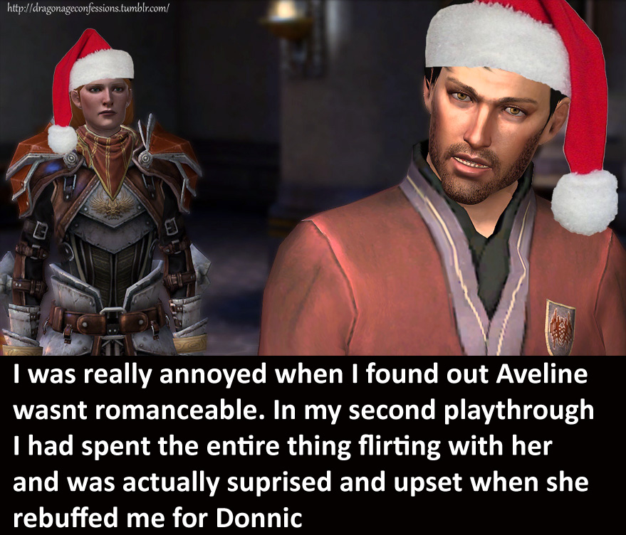 "dgaider: dragonageconfessions: CONFESSIONS: I was really annoyed when I found out Aveline wasnt romanceable. In my second playthrough I had spent the entire thing flirting with her and was actually surprised and upset when she rebuffed me for Donnic Totally okay with this, actually. The issue with the ""all-bisexual"" romances, as I see it (or the issue for which I can see at least some merit, anyhow), is one of perception—that the followers in Dragon Age are simply vehicles for romances as opposed to characters in their own right with their own motivations. A player simply selects a follower— ""I want you!""— and that follower immediately surrenders all agency to the player's will. It's not really true, but I think it's a perception fueled by an overreaction to the fact that there are fans who do like the romances a great deal (and talk about it extensively, whereas there are fans who vehemently oppose the romances being the most important element in the game… not that they are or ever have been, but clearly if they do not actively oppose the idea we BioWare developers will succumb to the notion that it's so). I imagine there are also fans who don't mind the idea of the romances working that way—just pick whoever you want and they will reciprocate. Why? Because the player wants it, and isn't this game about fantasy fulfillment? It's not, though there's nothing wrong with somebody wanting that—and it's completely excusable that there are those who think that's what the game is or should be. We've always been more interested in establishing a believable world and believable characters, and the romances—to us—are an extension of that rather than the purpose for it. Having equal opportunities for romance plots is a point of fairness and not indicative of a shift in the purpose of those plots, and I'd be fine with having more restrictions rather than less—of having some romances simply not working out, or less romances in total (even if they're equally distributed in number). Note that this isn't really indicative of our plans for DAI, but you can take it as indicative of my (and the Design department's) view on the place that romance plots have in the overall game. Which is to say ""substantially tertiary, if great fun"". YMMV, naturally, and you are (as always) free to hope for otherwise."