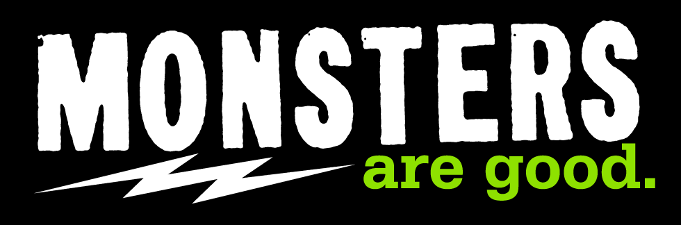 Click on the banner to be taken to the Monsters Are Good store for some scary deals.