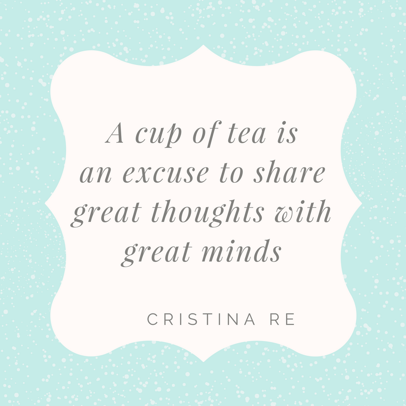 A cup of tea is an excuse to share great thoughts with great minds! Amen!