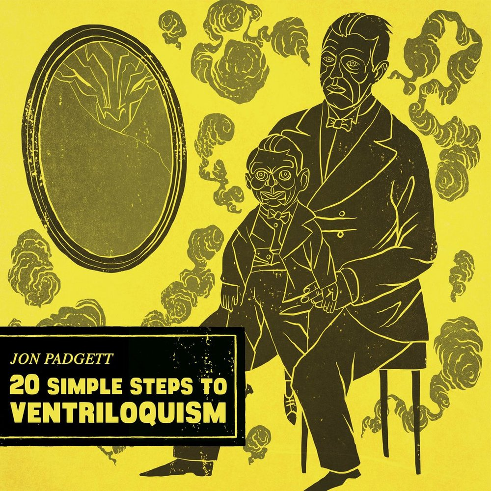 '20 Simple Steps to Ventriloquism', Jon Padgett (Cadabra Records, 2018)