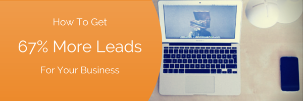 How to Get 67% More Leads For Your Business