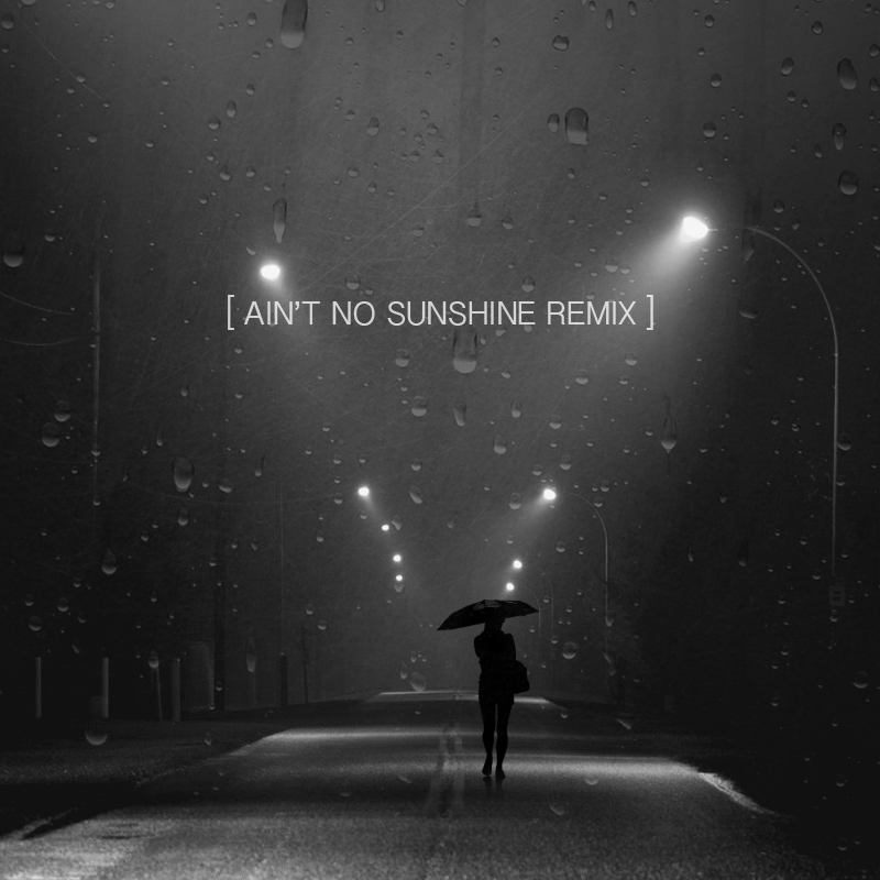 AIN'T NO SUNSHINE REMIX