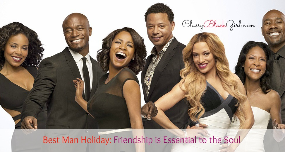 Best Man Holiday ClassyBlackGirl.com Friendship is Essential to the Soul