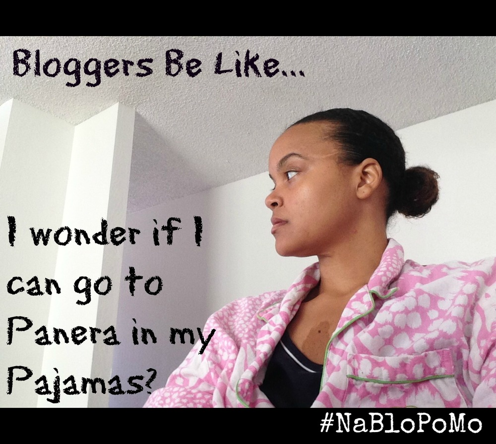 Bloggers Be Like blogging #nablopomo
