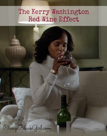 The Kerry Washington Red Wine Effect