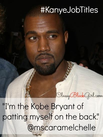 #kanyejobtitles ClassyBlackGirl KanyeWest Kobe Bryant mscaramelchelle
