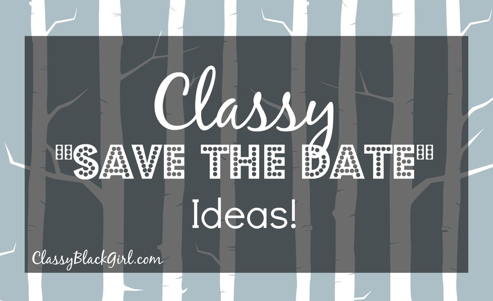 Classy save The Date Ideas ClassyBlackGirl.com Wedding Etiquette Wednesday