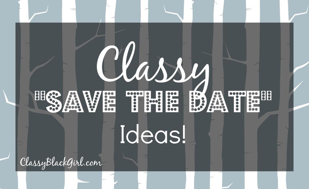 Classy save The Date Ideas ClassyBlackGirl.com Wedding Etiquette Wednesday