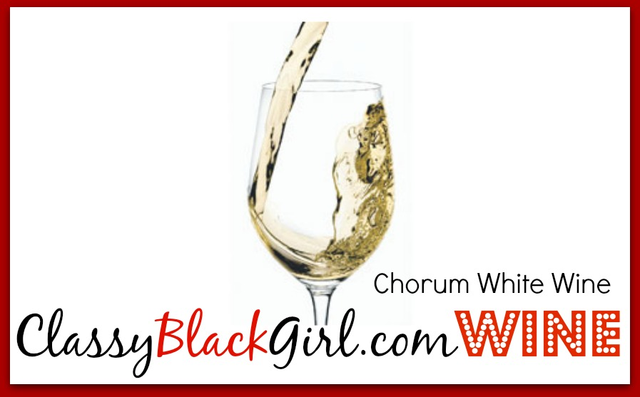 ClassyBlackGirl.com Wine Chorum White Wine