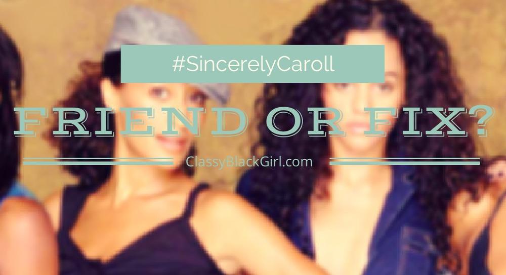 #SincerelyCaroll Friend or Fix ClassyBlackGirl #SincerelyCaroll