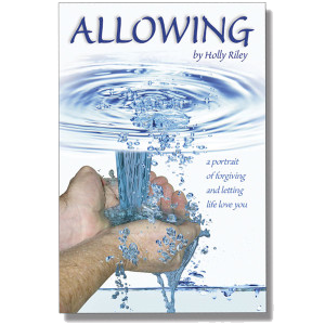 Allowing: A Portrait of Forgiving and Letting Life Love You