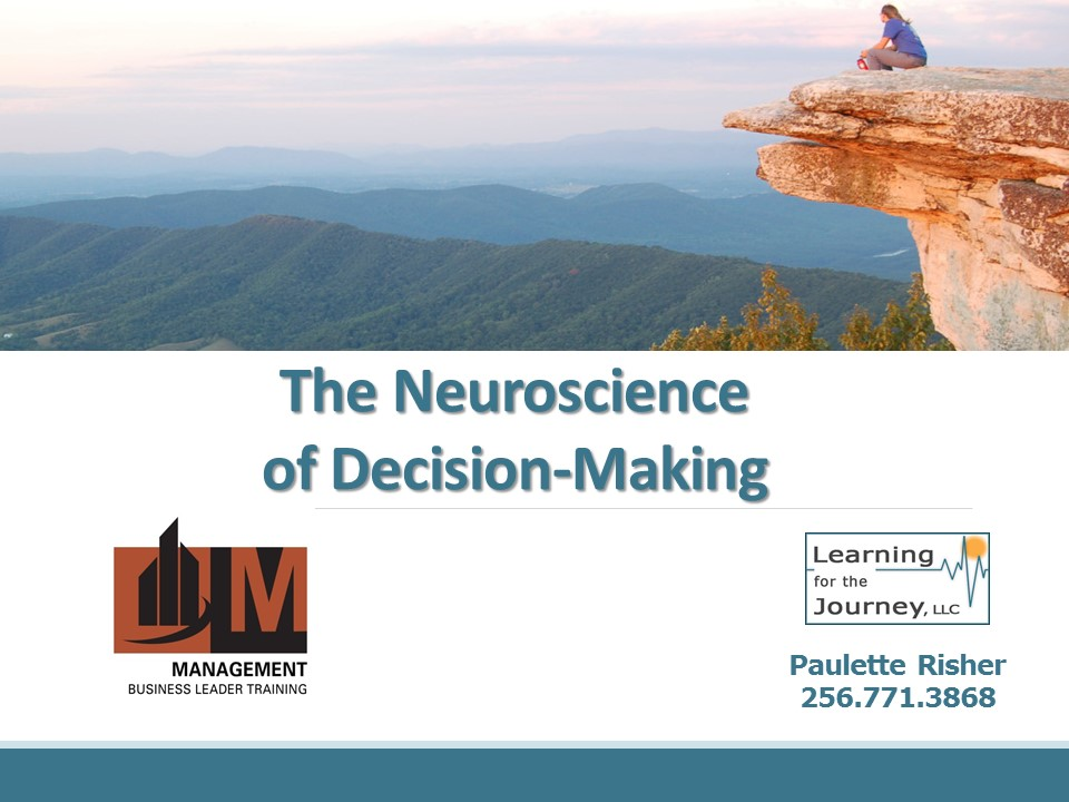 This presentation was prepared for the   Leadership Huntsville/Madison County   Management Academy Decision Day on 17 May 2017.  The files associated with the presentation include:      The Neuroscience of Decision-Making Presentation      The Neuroscience of Decision-Making Heuristics and Mental Shortcuts
