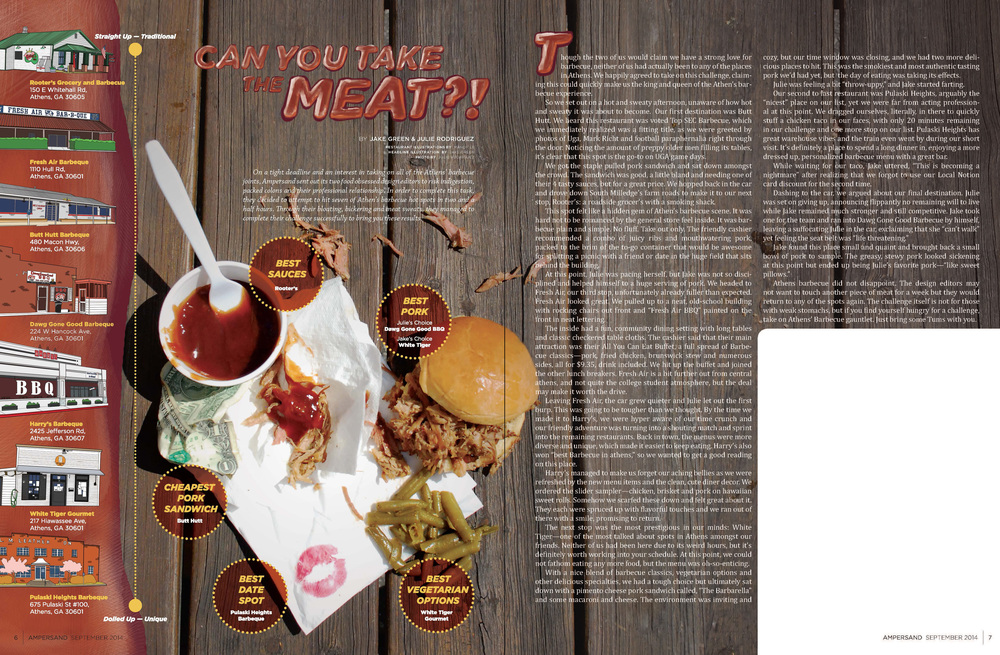 The design editor and I co-wrote and designed an idea of our own for every issue. For our Food Issue, we took on eating at and rating all 7 barbecue restaurants in Athens in under 3 hours.