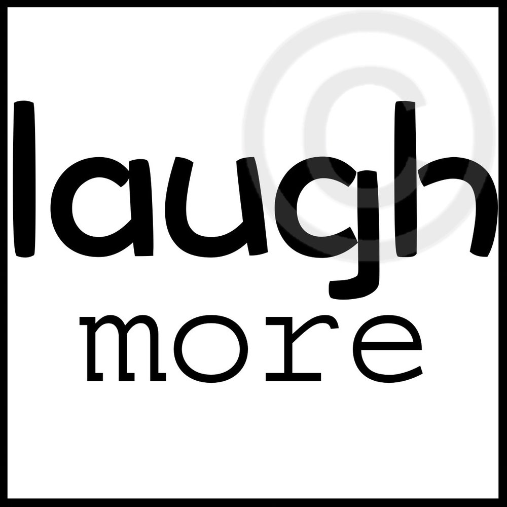 Laugh More - Text Only