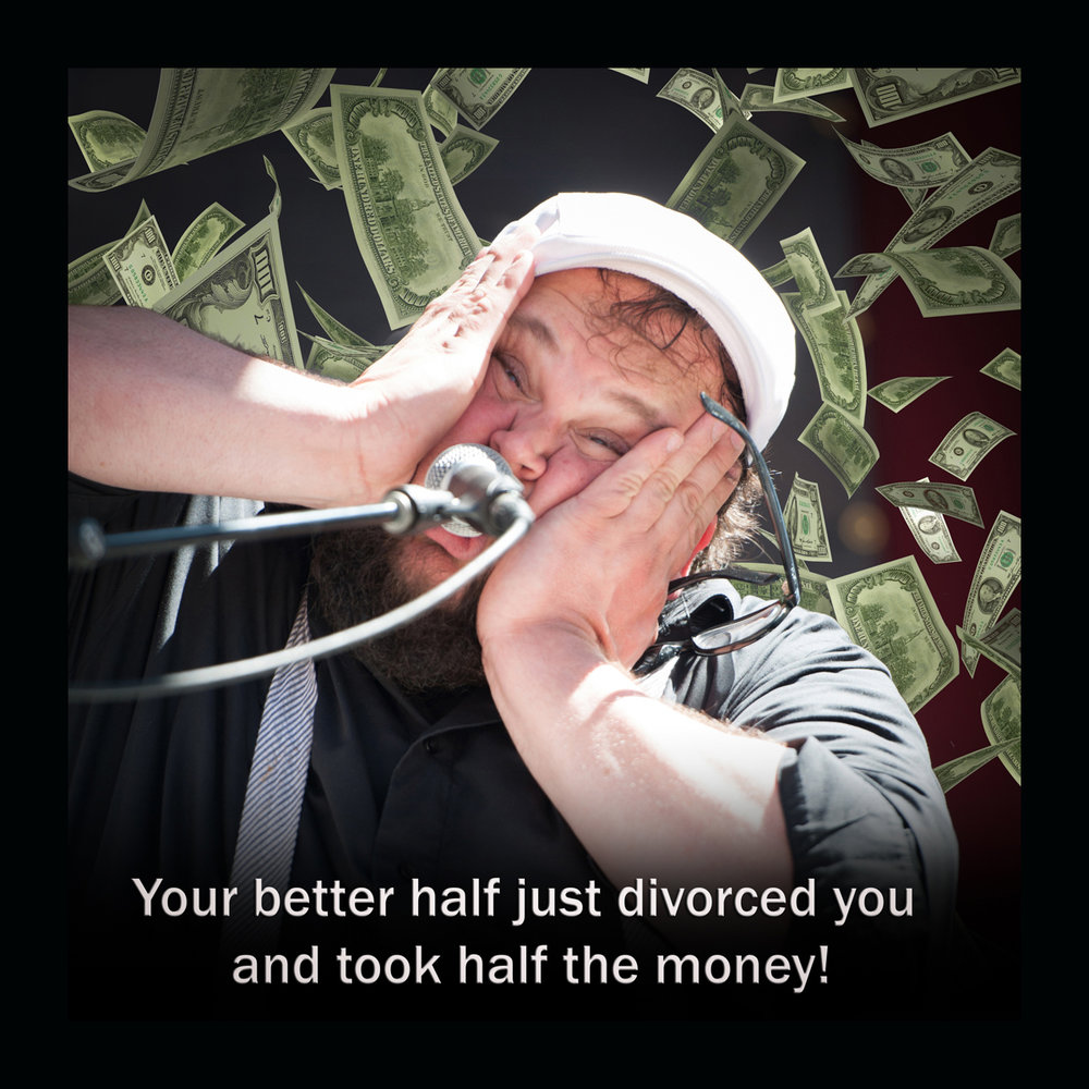 14  Your   spouse   just   divorced   you  and   took   half   the   money!.jpg