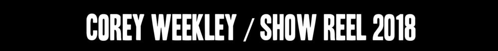 coreyweekley_showReel.png