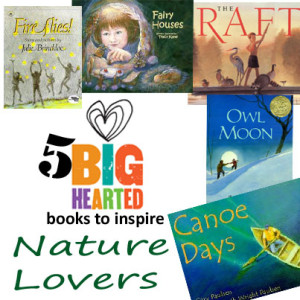 Top 5 Books to Inspire Nature Lovers ~ BigHeartedFamilies.org