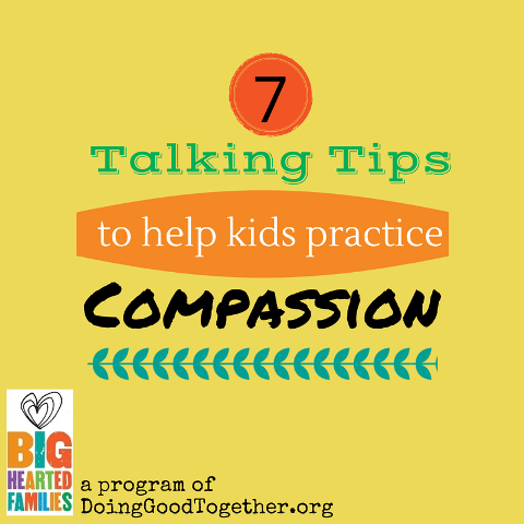 7 Talking Tips for Teaching Compassion
