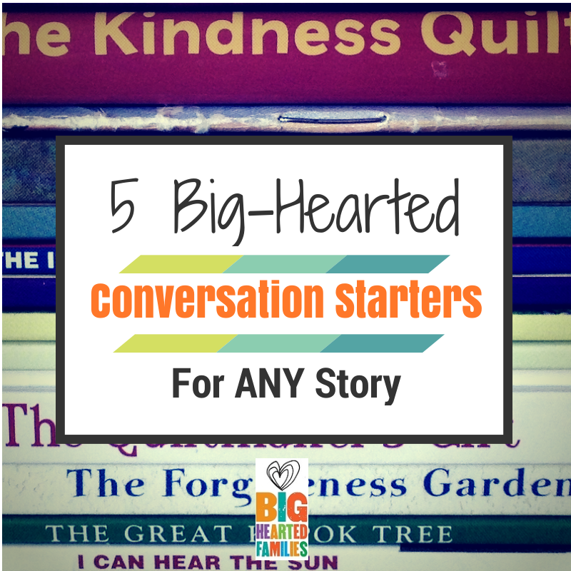 Five Big-Hearted Conversation Starters For Any Story