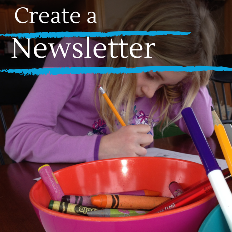 Create a newsletter as a family: research an issue you care about and advocate for it.