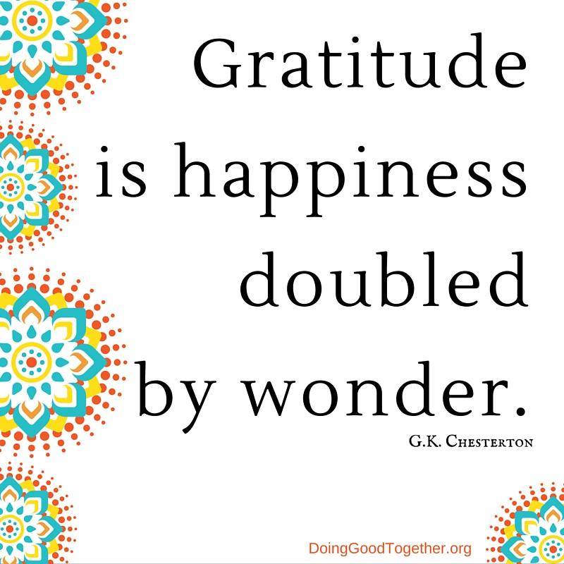 Gratitude is happiness doubled by wonder.