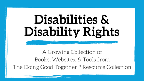 Disabilities and Disability Rights from the kindness experts at Doing GOod Together™