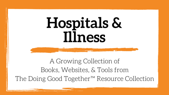 Hospitals and Illness Resources from the kindness experts of Doing Good Together™