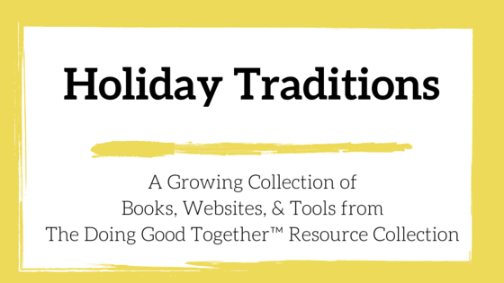 Holiday Traditions from the kindness experts at Doing Good Together™