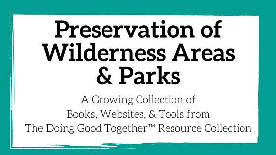Preservation of Wildness Areas and Parks Resources from the kindness experts at Doing Good Together™