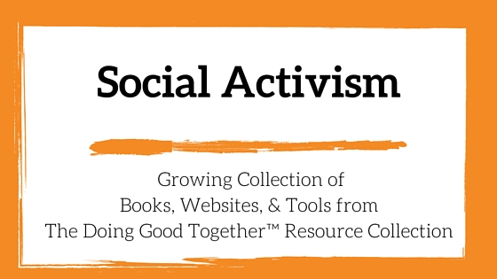 Social Activism Resources from the kindness experts at Doing Good Together™