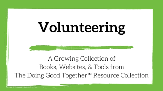 Volunteering Resources from the kindness experts at Doing Good Together™