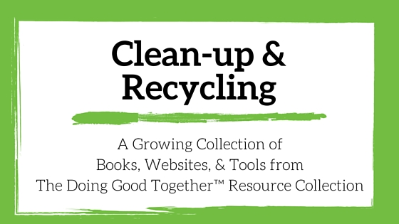 Clean up and Recycling from the kindness experts at Doing Good Together™