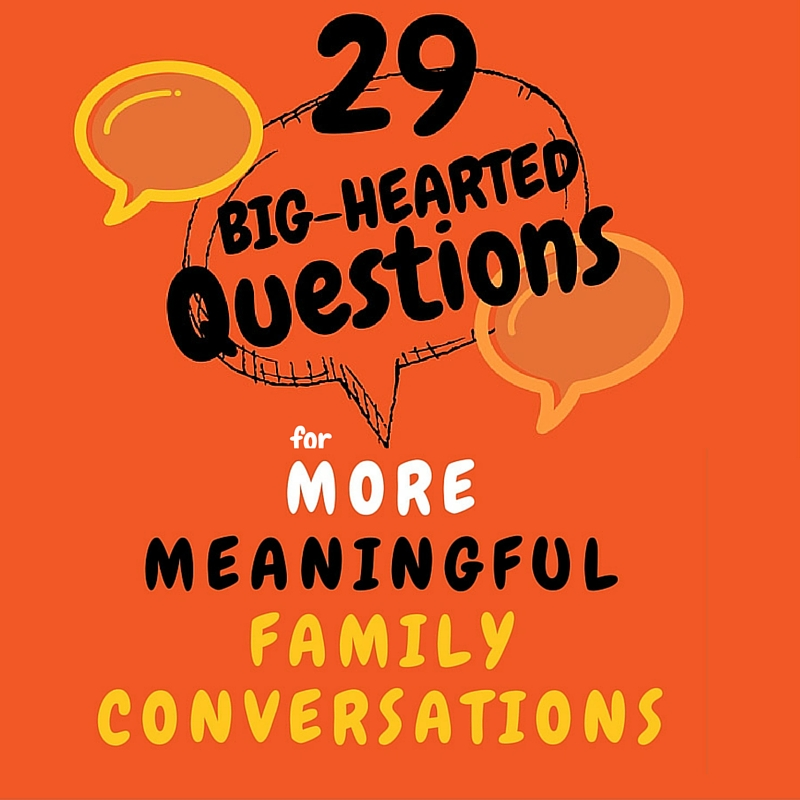 29 Big-Hearted Questions for More Meaningful Family Conversations