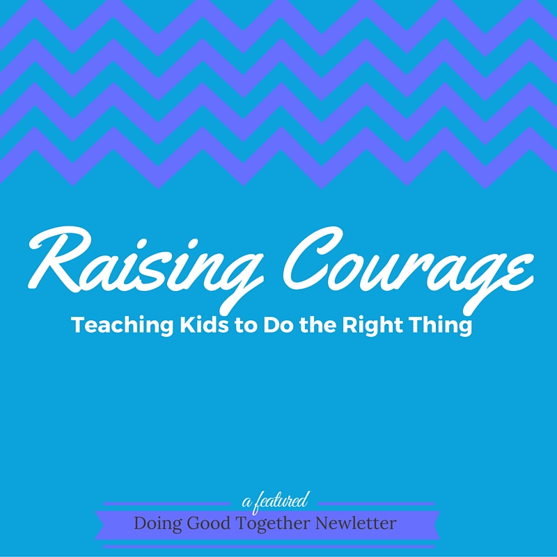 Raising Courage: Teaching Kids To Do The Right Thing