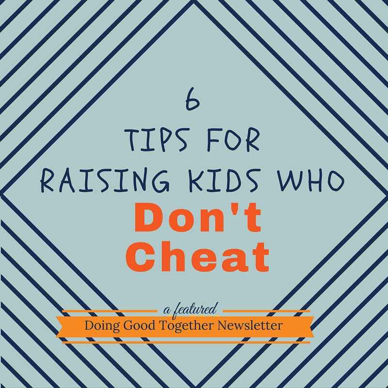6 Tips for Raising Kids Who Don't Cheat