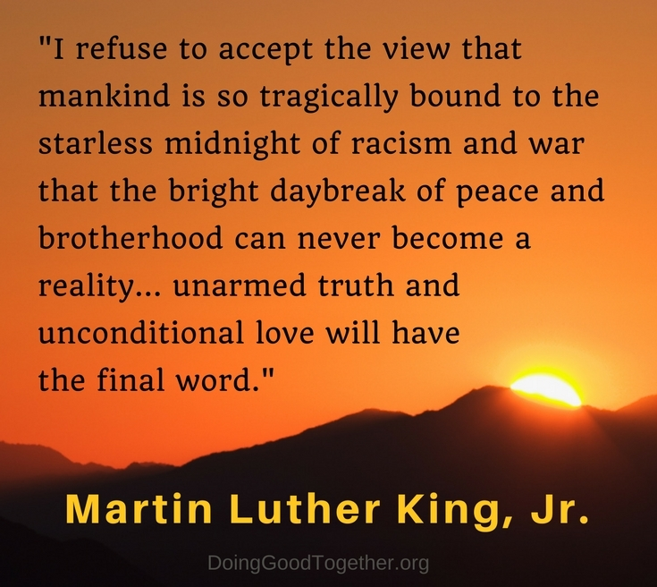 Martin Luther King, Jr.  Love will have the final word.