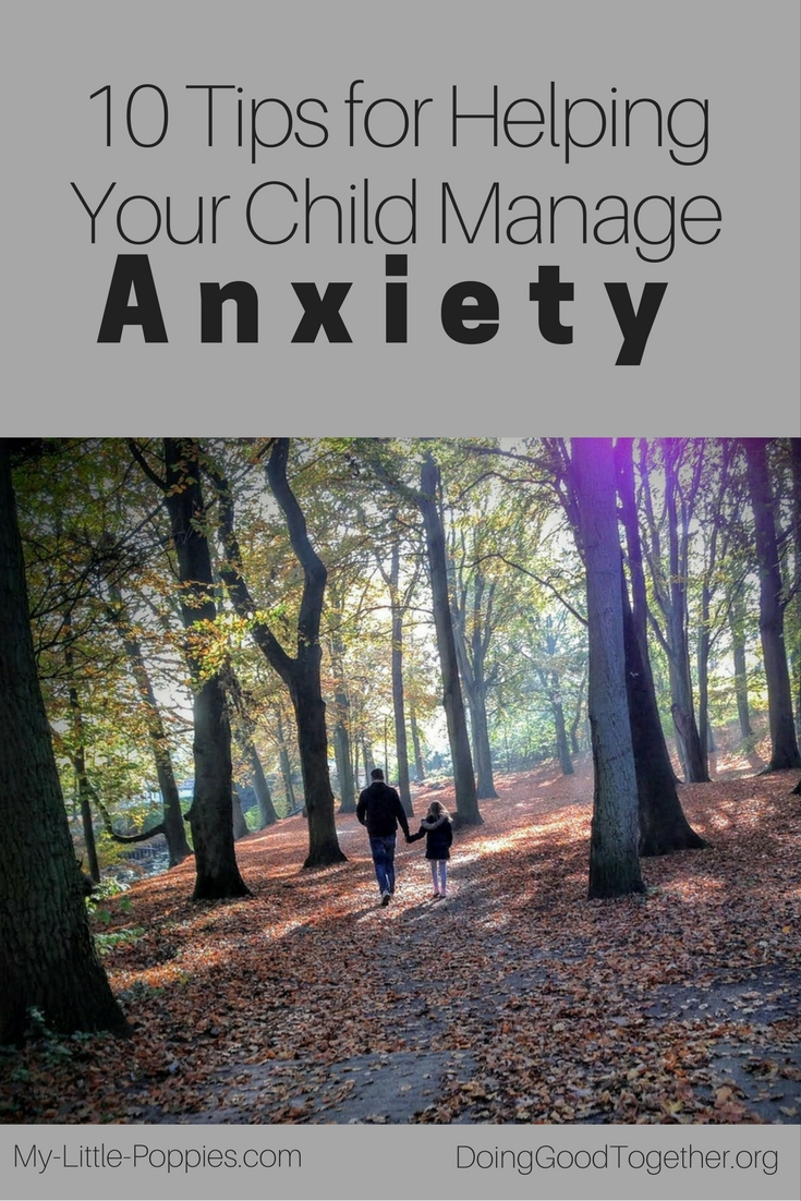 Help Your Child Manage Anxiety >> 10 Tips For Helping Your Child Manage Anxiety Doing Good Together