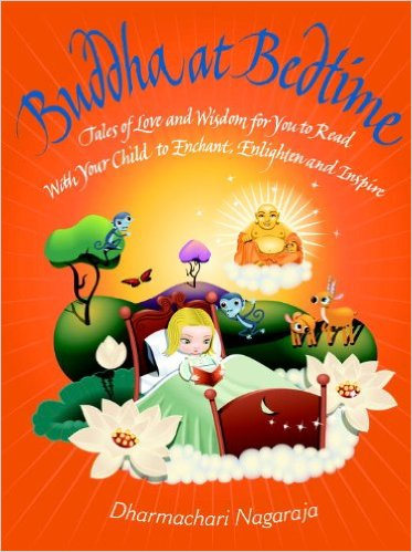 Buddha at Bedtime: Tales of Love and Wisdom for you to Read withYour Child to Enchant, Enlighten and Inspire by Dharmachari Nagaraja
