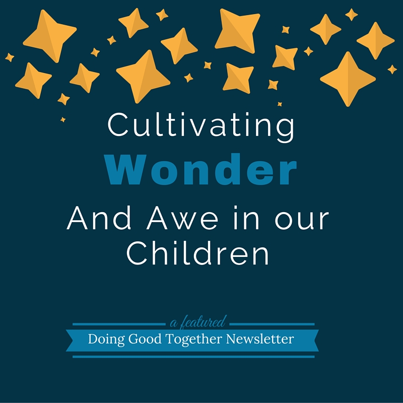 3fd058a210e8 Cultivating Wonder and Awe in Our Children — Doing Good Together™