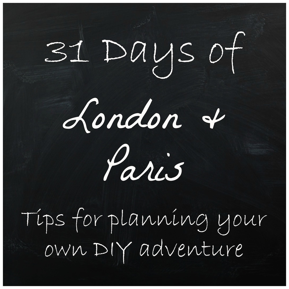 31 Days of London & Paris