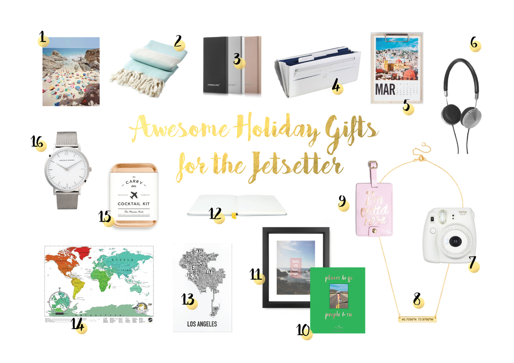 1. PRINTS BY CHRISTIAN CHAIZE  2. TURKISH TOWEL  3. PORTABLE CHARGER  4. TRAVEL WALLET  5. ARTIFACT UPRISING  6. FRENDS LAYLA HEADPHONES  7. INSTAX MINI  8. ENGRAVED COORDINATES NECKLACE  9. LUGGAGE TAG  10. PLACES TO GO, PEOPLE TO SEE  11. TRAVEL FOR TRAVEL'S SAKE  12. BARON FIG NOTEBOOK  13. TYPOGRAPHIC CITY PRINTS  14. SCRATCHABLE WORLD MAP  15. CARRY-ON COCKTAIL KIT  16. LARSSON & JENNINGS WATCH
