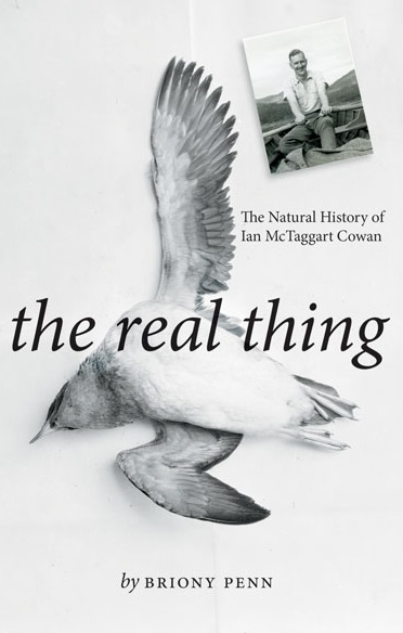 Briony Penn - The Real Thing: The Natural History of Ian McTaggart Cowan