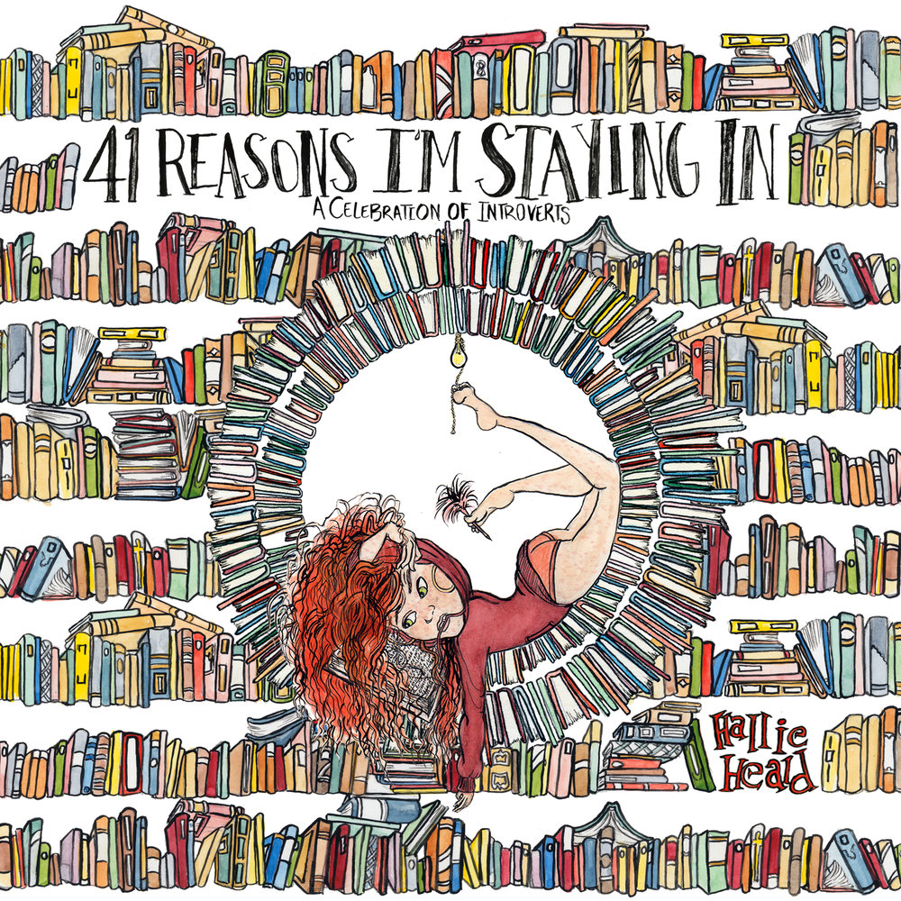 41 Reasons I'm Staying In - Written and illustrated by Hallie HealdClick one of the options below to pre-order!