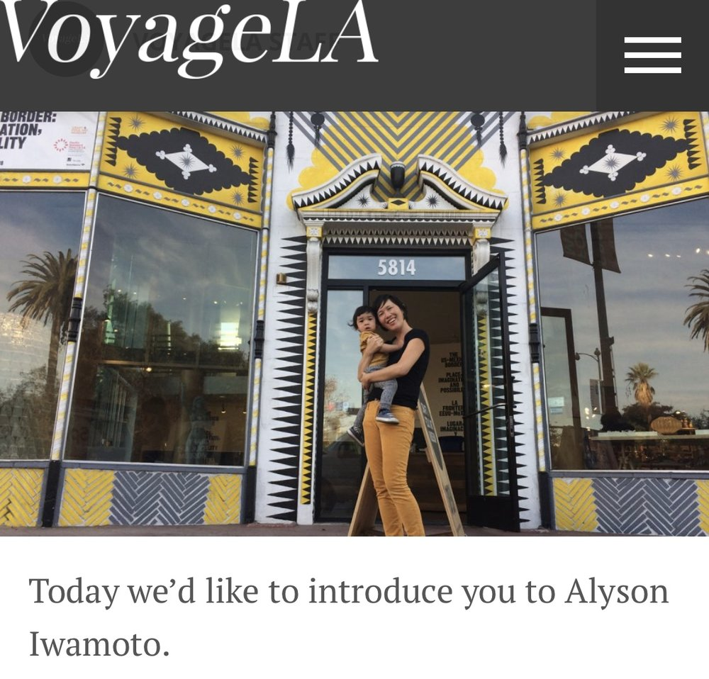 It was my pleasure to talk to about my work & journey.  To read the interview please go to:  http://voyagela.com/interview/life-work-alyson-iwamoto/