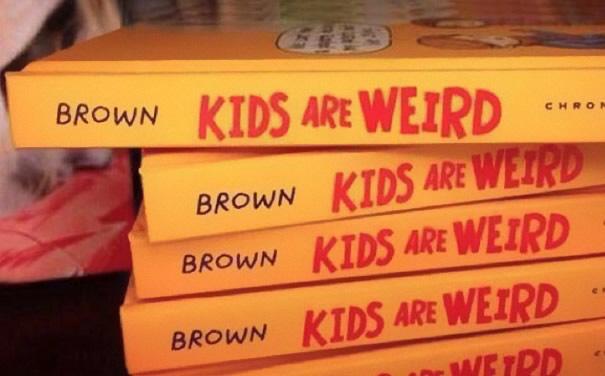Kids are wierd